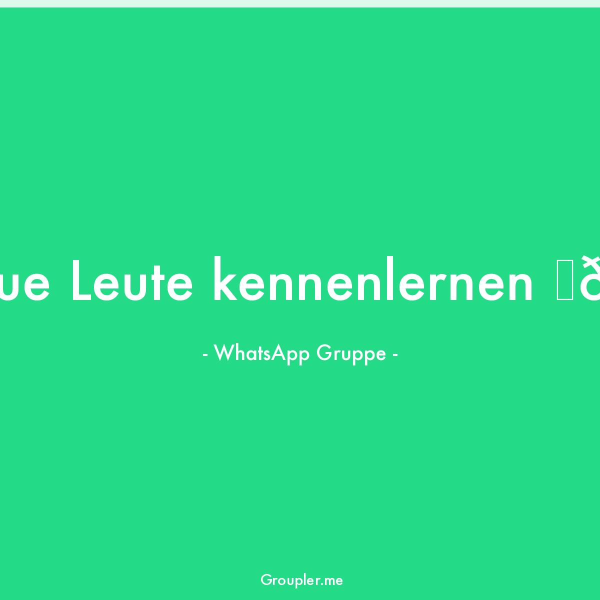 whatsapp gruppe kennenlernen